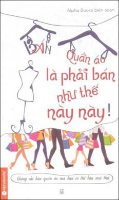 ban-quan-ao-la-phai-ban-nhu-the-nay-nay