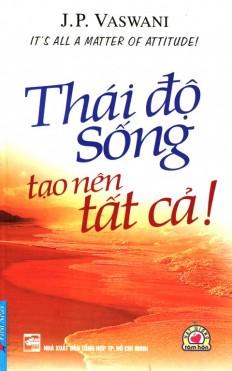 thai-do-song-tao-nen-tat-ca_2