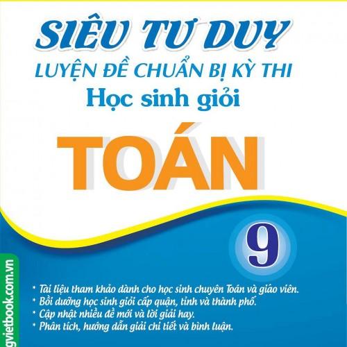 sieu-tu-duy-luyen-de-chuan-bi-ky-thi-hsg-toan-9-01.u547.d20160615.t091140.jpg
